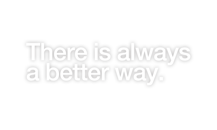 There is always a better way.